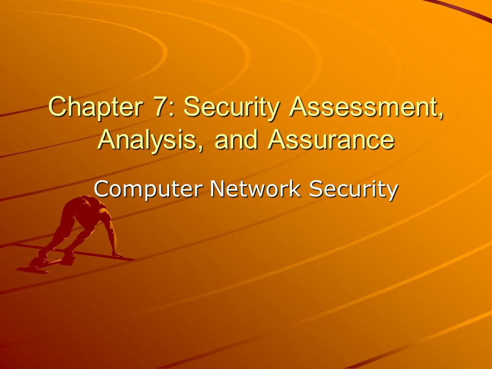 Chapter 7: Security Assessment, Analysis, and Assurance Computer Network Security
