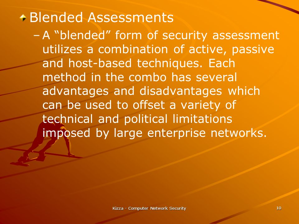 "Kizza - Computer Network Security 10 Blended Assessments – –A ""blended"" form of security assessment utilizes a combination of active, passive and host"
