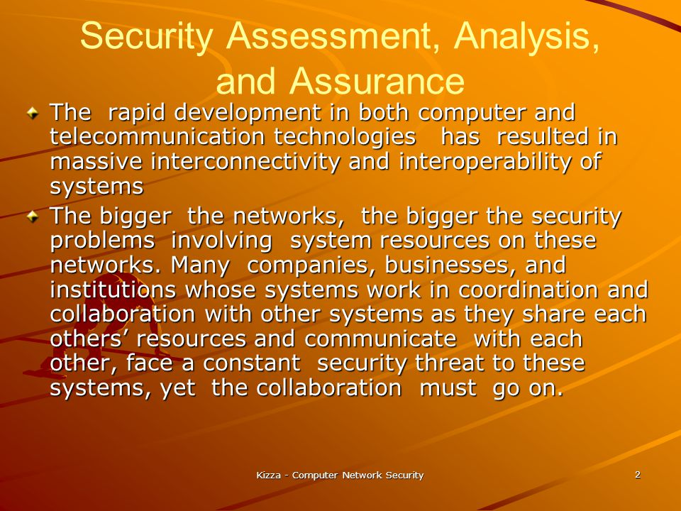 Kizza - Computer Network Security 2 Security Assessment, Analysis, and Assurance The rapid development in both computer and telecommunication technolo