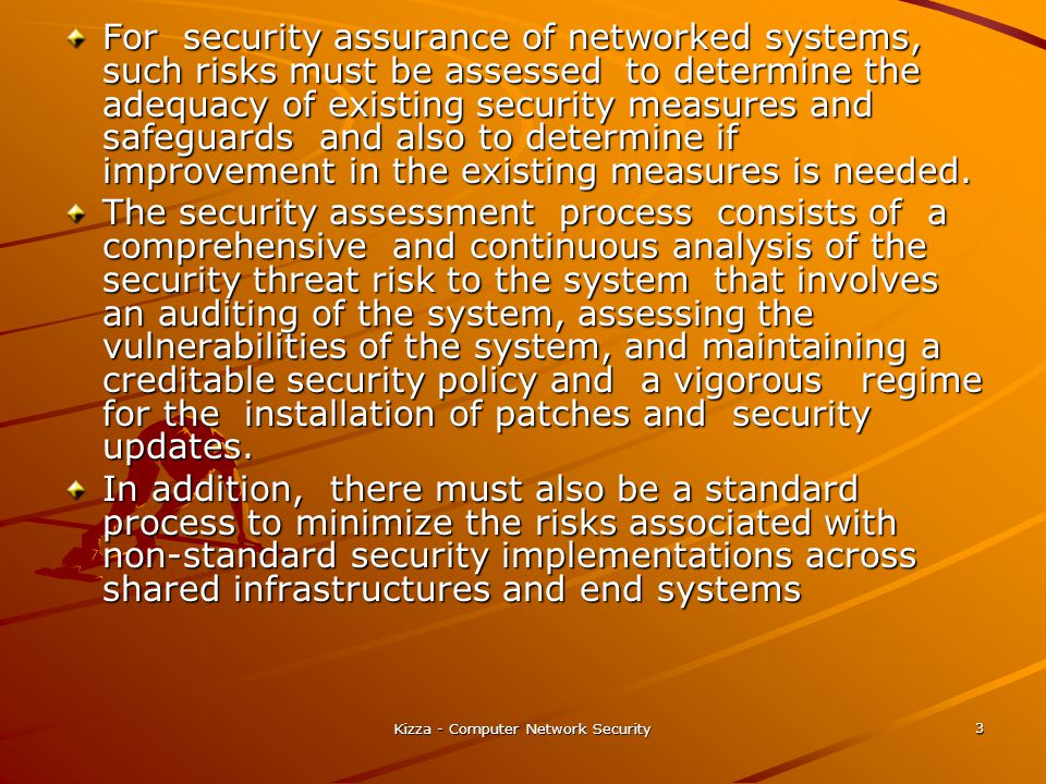 Kizza - Computer Network Security 3 For security assurance of networked systems, such risks must be assessed to determine the adequacy of existing sec