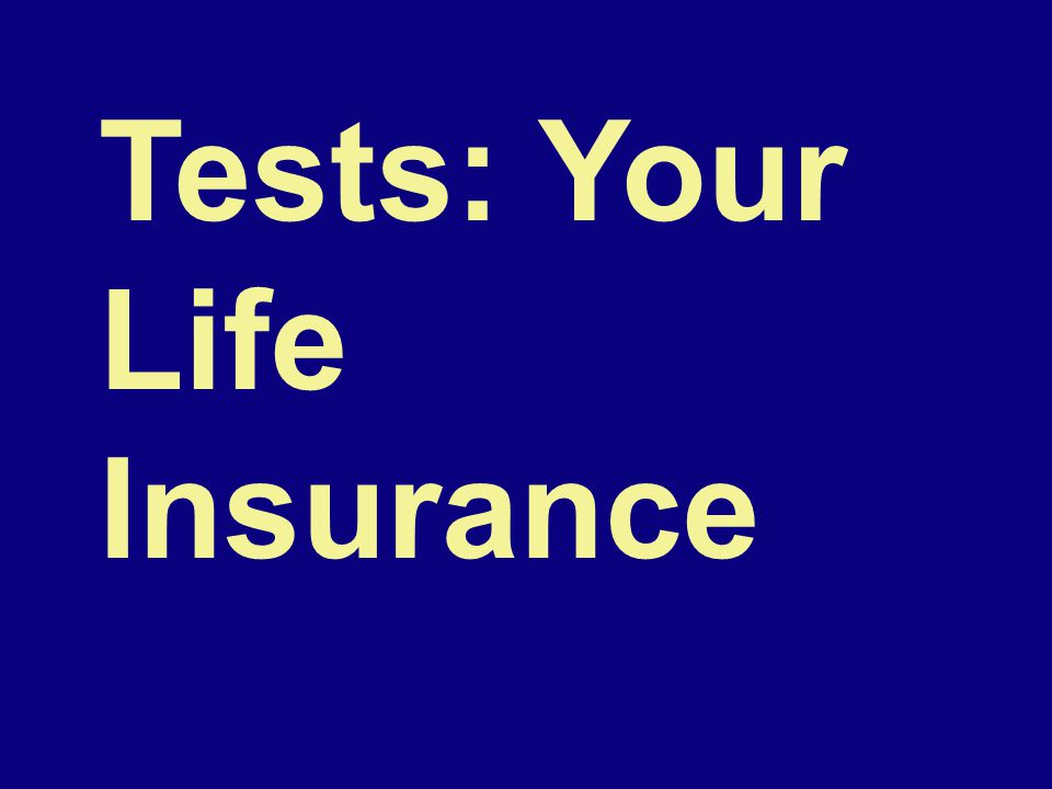 Tests: Your Life Insurance
