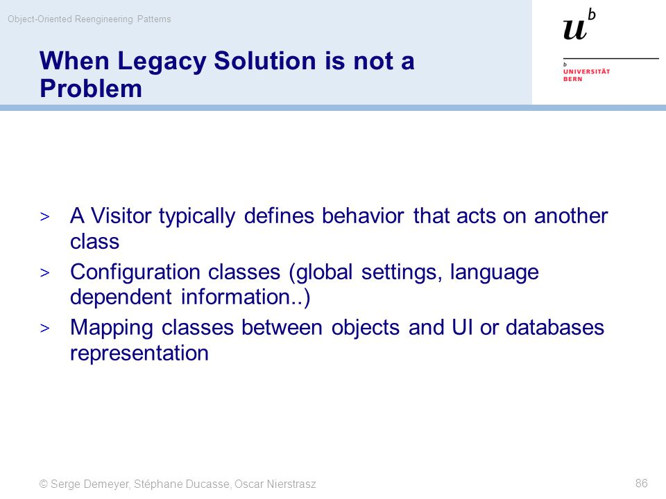 © Serge Demeyer, Stéphane Ducasse, Oscar Nierstrasz Object-Oriented Reengineering Patterns 86 When Legacy Solution is not a Problem  A Visitor typica