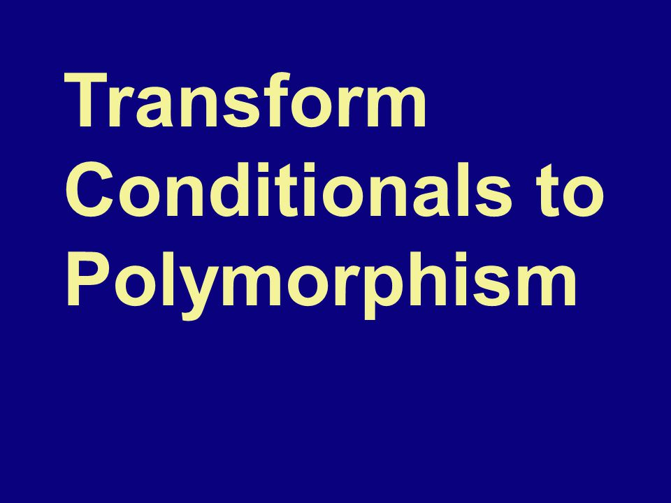Transform Conditionals to Polymorphism