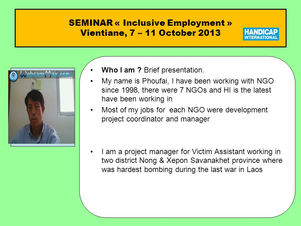 SEMINAR « Inclusive Employment » Vientiane, 7 – 11 October 2013 Who I am Who I am .