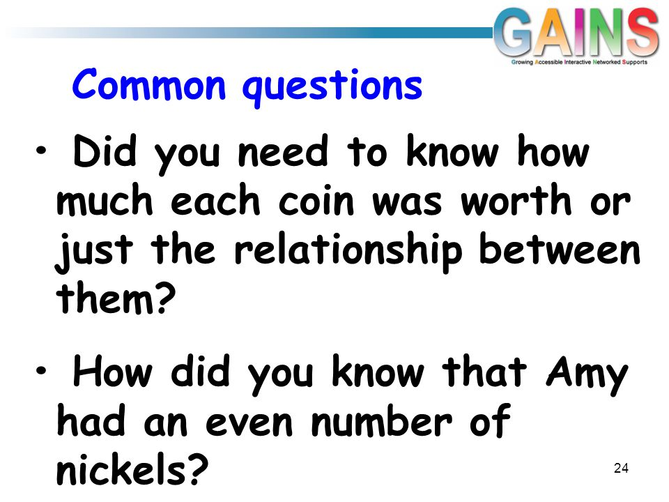 Common questions 24 Did you need to know how much each coin was worth or just the relationship between them.