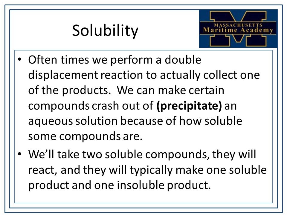 Solubility Often times we perform a double displacement reaction to actually collect one of the products.