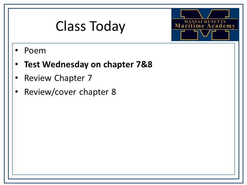 Class Today Poem Test Wednesday on chapter 7&8 Review Chapter 7 Review/cover chapter 8