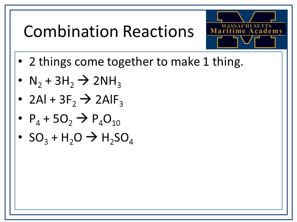 Combination Reactions 2 things come together to make 1 thing.