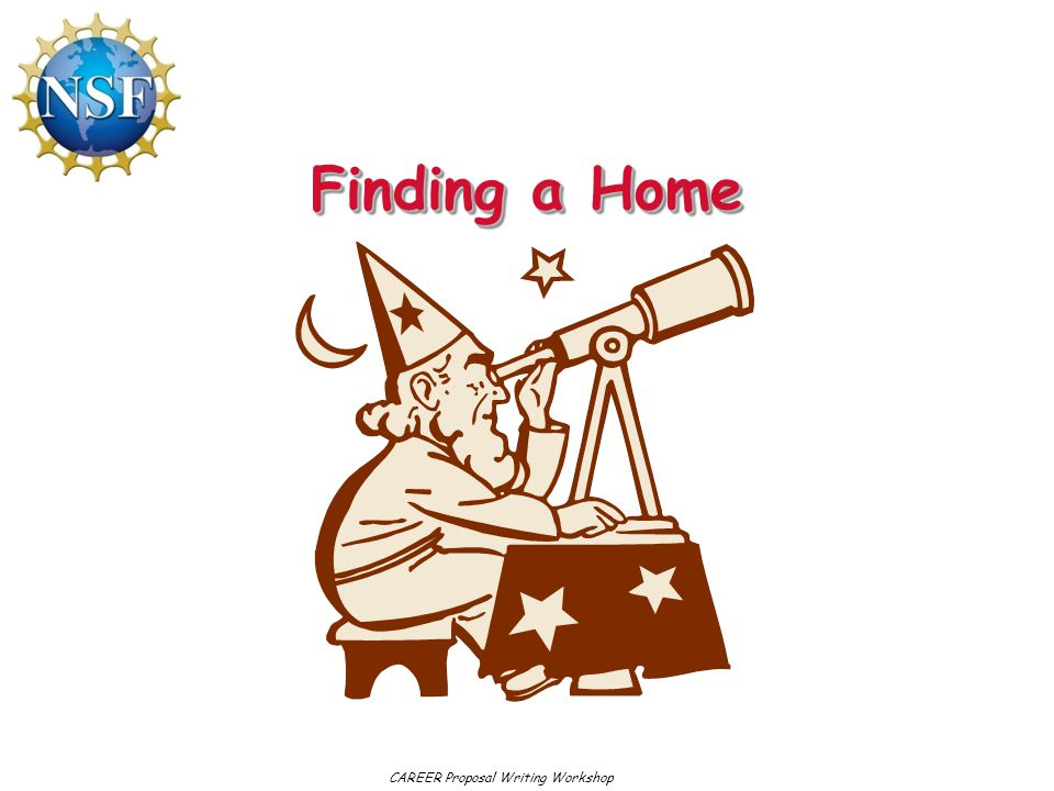Finding a Home CAREER Proposal Writing Workshop