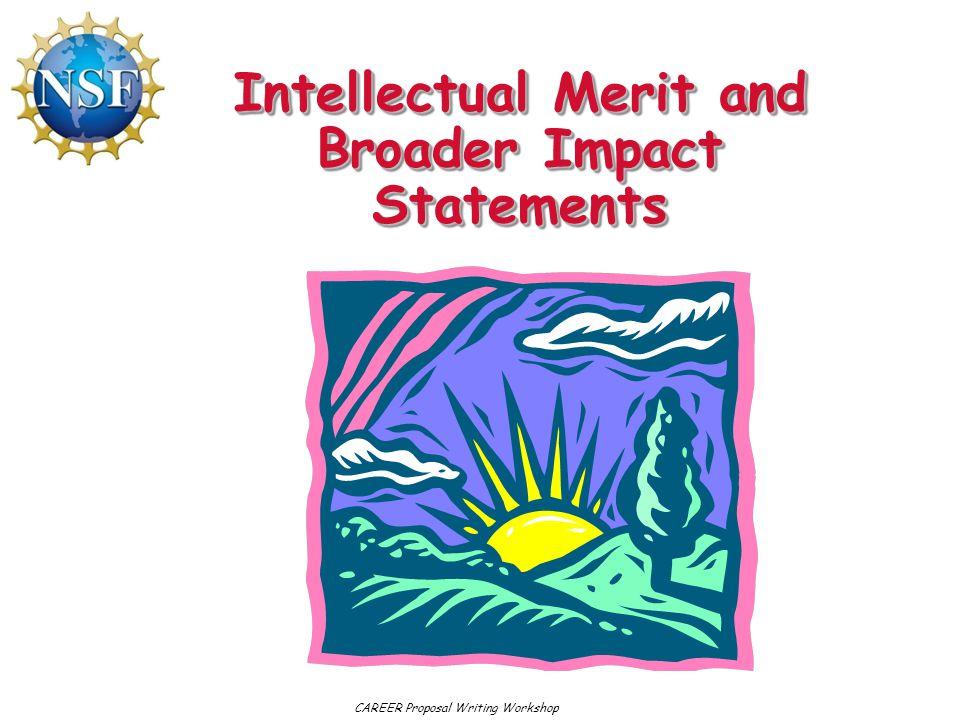 Intellectual Merit and Broader Impact Statements CAREER Proposal Writing Workshop