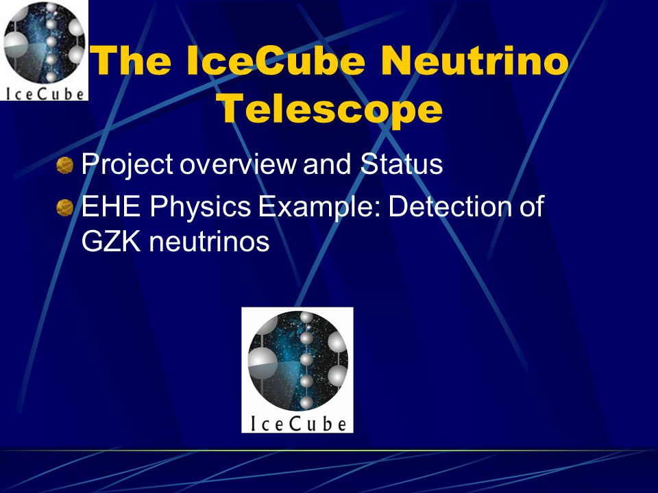 The IceCube Neutrino Telescope Project overview and Status EHE Physics Example: Detection of GZK neutrinos
