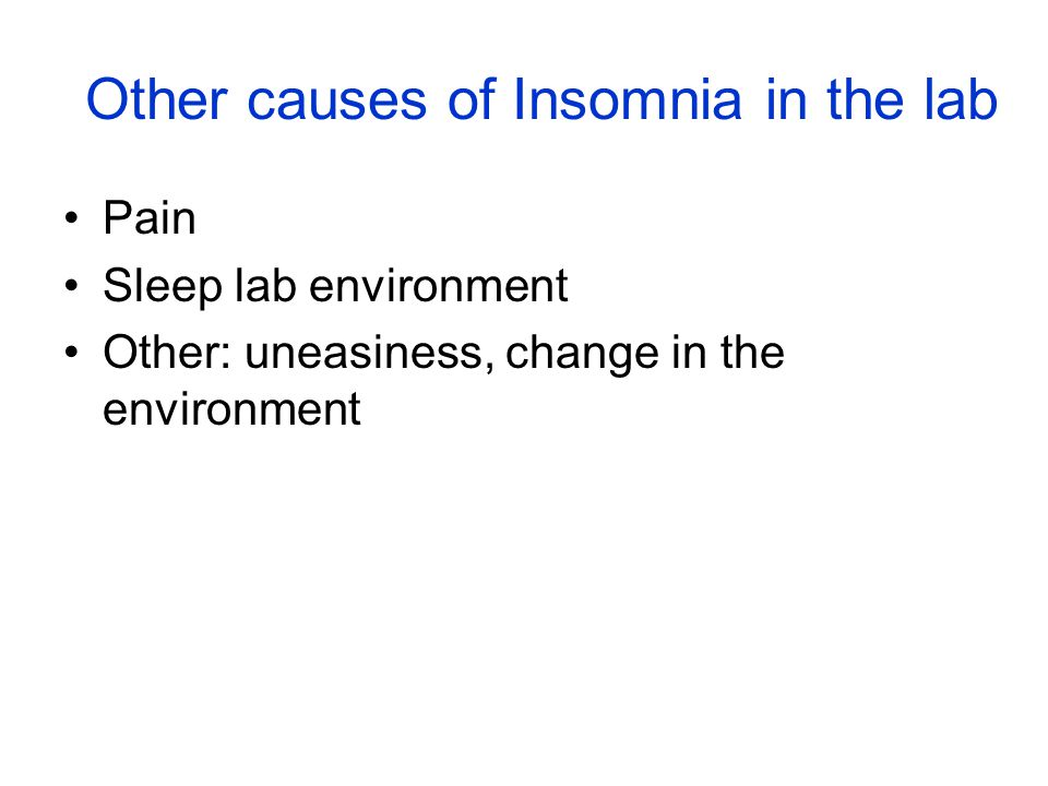 Other causes of Insomnia in the lab Pain Sleep lab environment Other: uneasiness, change in the environment