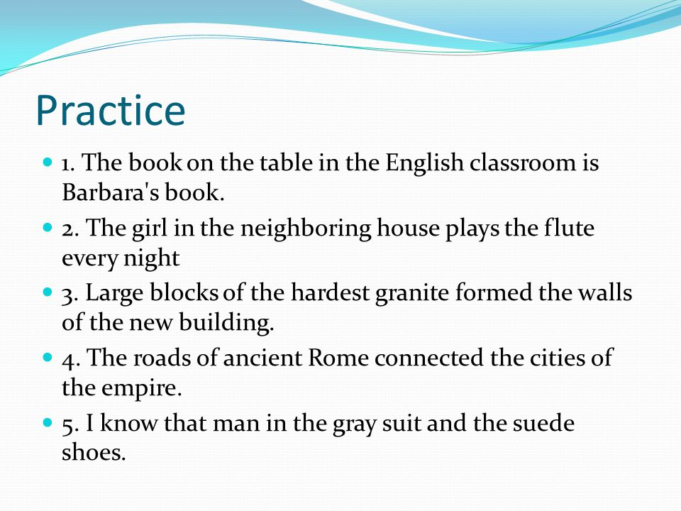 Practice 1. The book on the table in the English classroom is Barbara s book.