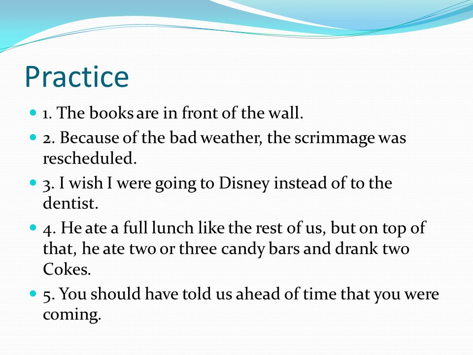 Practice 1. The books are in front of the wall. 2.