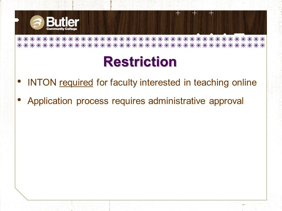 INTON required for faculty interested in teaching online Application process requires administrative approval Restriction