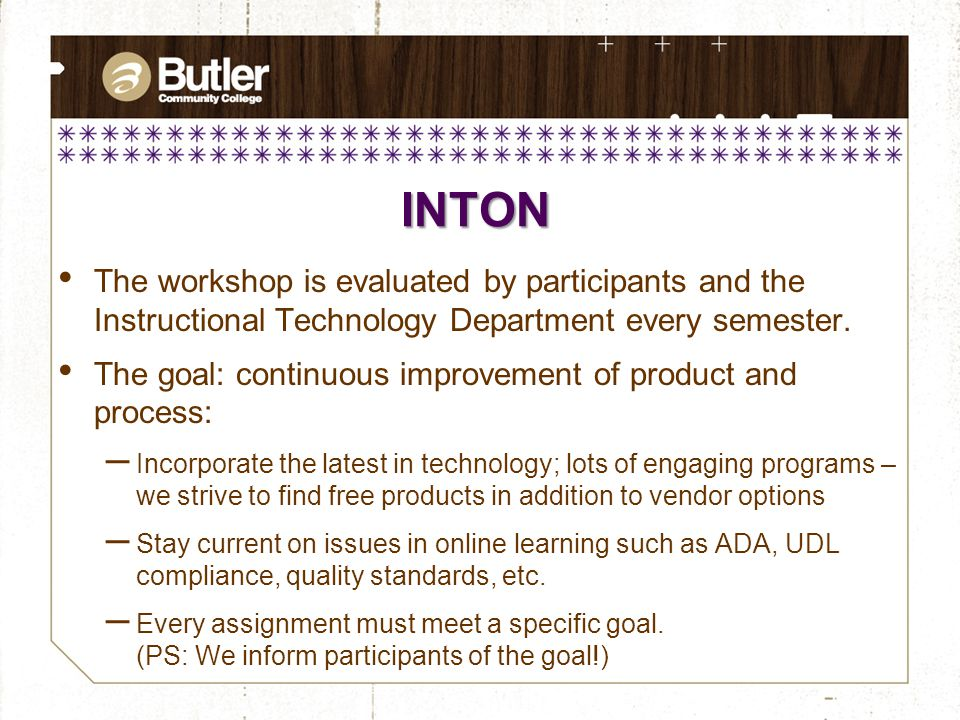INTON The workshop is evaluated by participants and the Instructional Technology Department every semester.