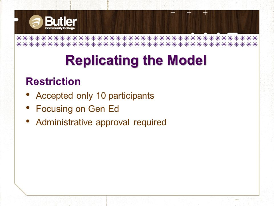 Replicating the Model Restriction Accepted only 10 participants Focusing on Gen Ed Administrative approval required