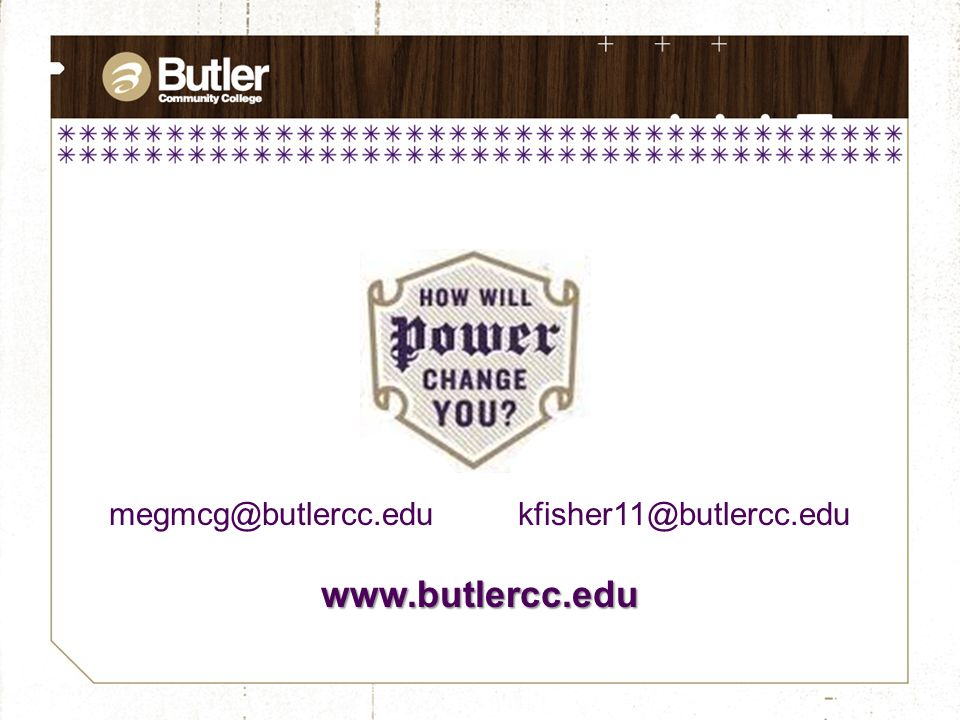 megmcg@butlercc.edu kfisher11@butlercc.eduwww.butlercc.edu