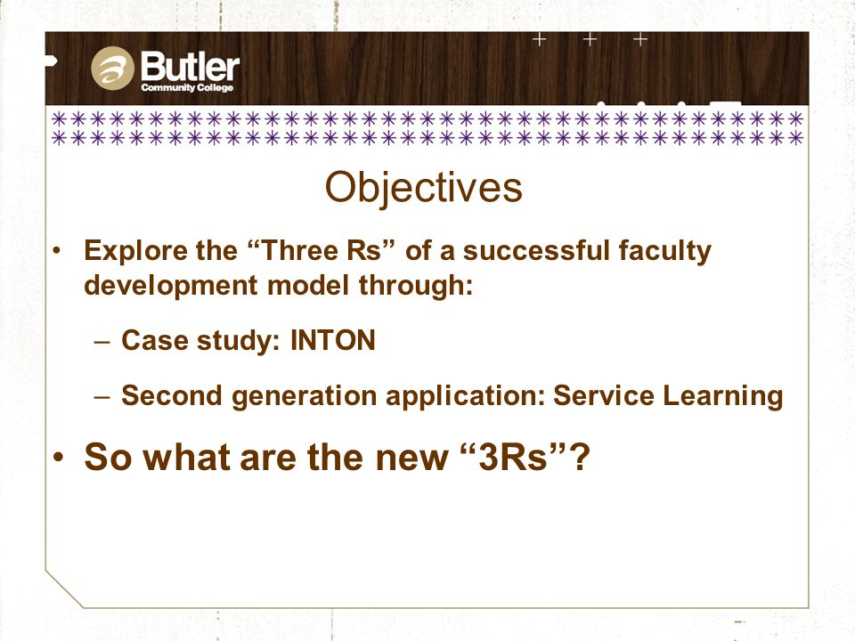 Objectives Explore the Three Rs of a successful faculty development model through: –Case study: INTON –Second generation application: Service Learning So what are the new 3Rs