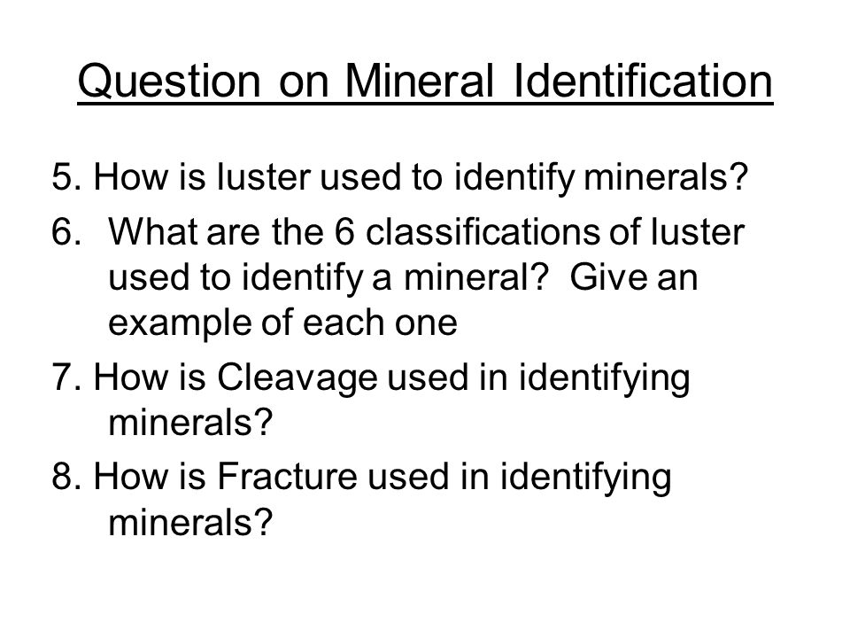 Question on Mineral Identification 5. How is luster used to identify minerals.