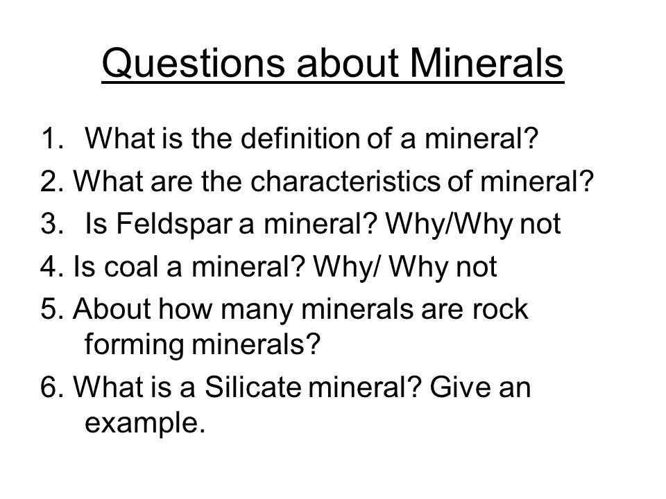Questions about Minerals 1.What is the definition of a mineral.