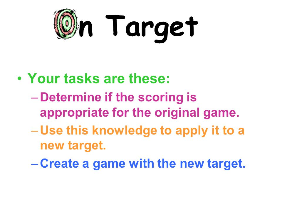 On Target Brought to you by: You need pencil calculator a pencil, calculator & scratch paper scratch paper for today.