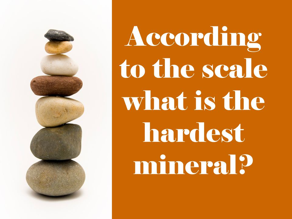 According to the scale what is the hardest mineral