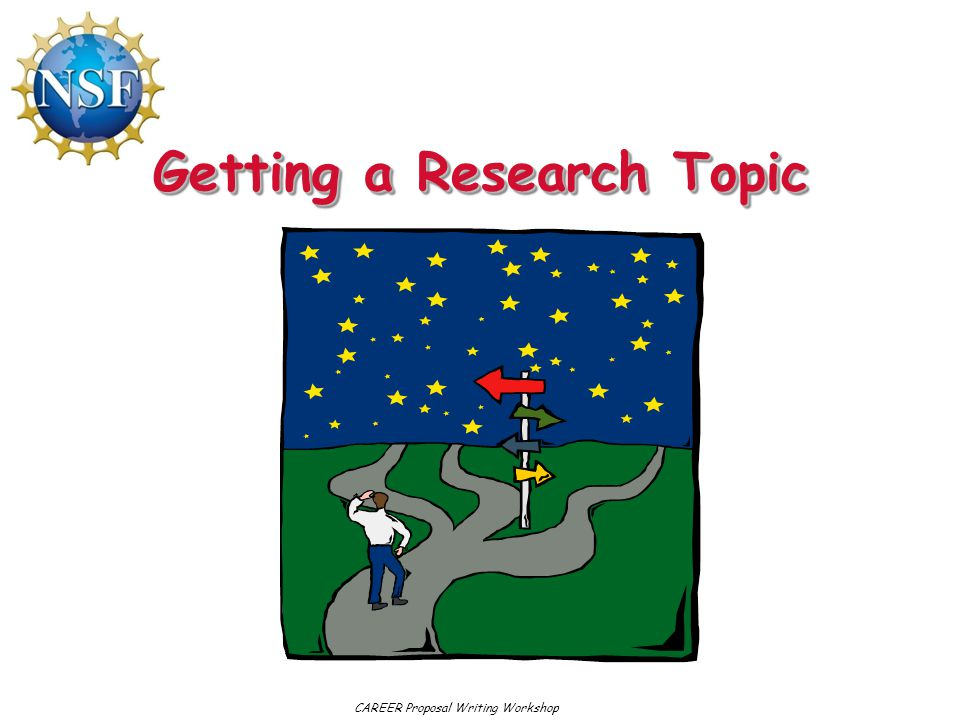 Getting a Research Topic CAREER Proposal Writing Workshop