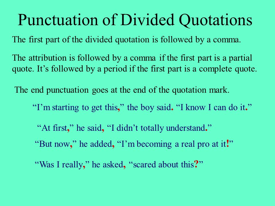 Punctuation of Divided Quotations The first part of the divided quotation is followed by a comma.