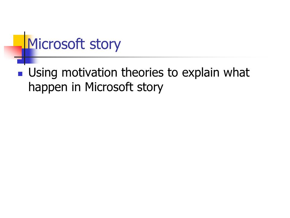 Microsoft story Using motivation theories to explain what happen in Microsoft story