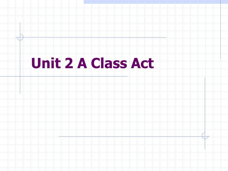 Unit 2 A Class Act
