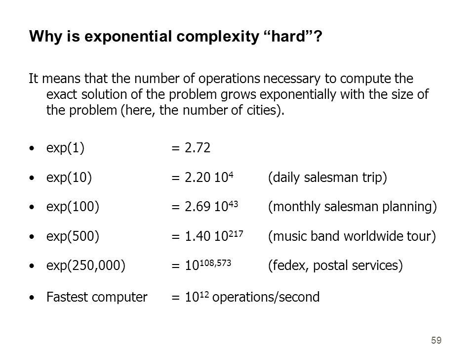 """59 Why is exponential complexity """"hard""""? It means that the number of operations necessary to compute the exact solution of the problem grows exponenti"""