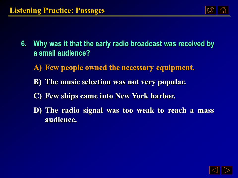 Listening Practice: Passages 5.What is the talk mainly about? A)The mass production of communications devices. B)The early history of a major communic