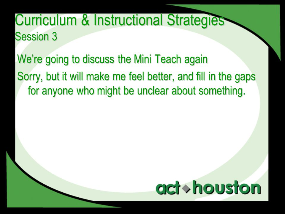 We're going to discuss the Mini Teach again Sorry, but it will make me feel better, and fill in the gaps for anyone who might be unclear about something.