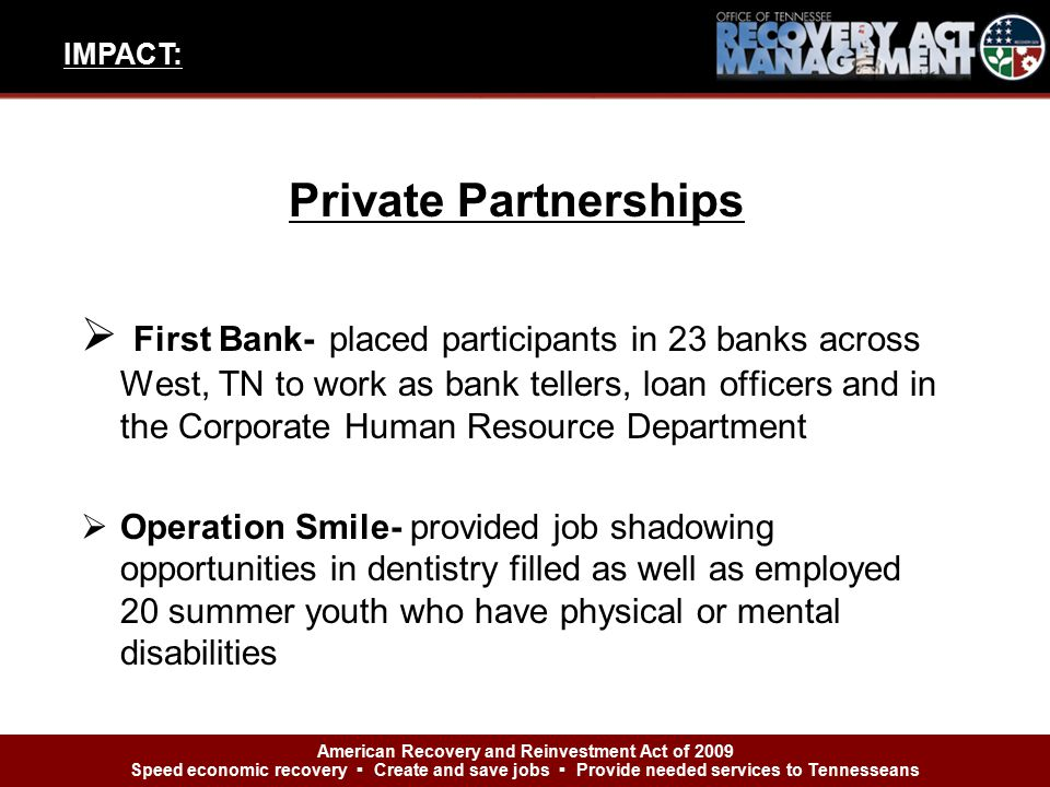 Private Partnerships  First Bank- placed participants in 23 banks across West, TN to work as bank tellers, loan officers and in the Corporate Human R