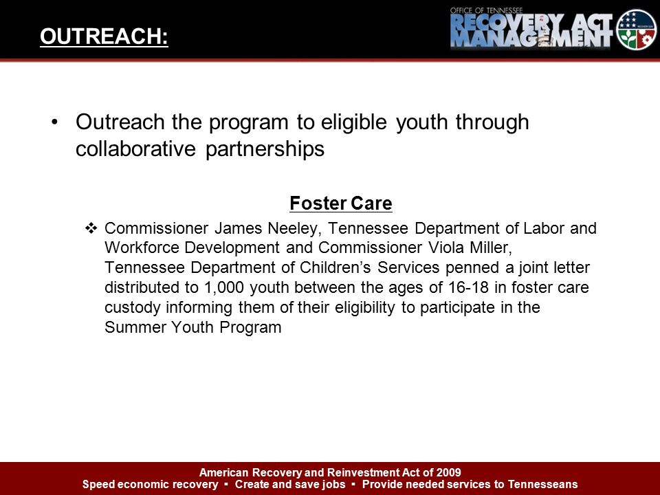 Outreach the program to eligible youth through collaborative partnerships Foster Care  Commissioner James Neeley, Tennessee Department of Labor and W