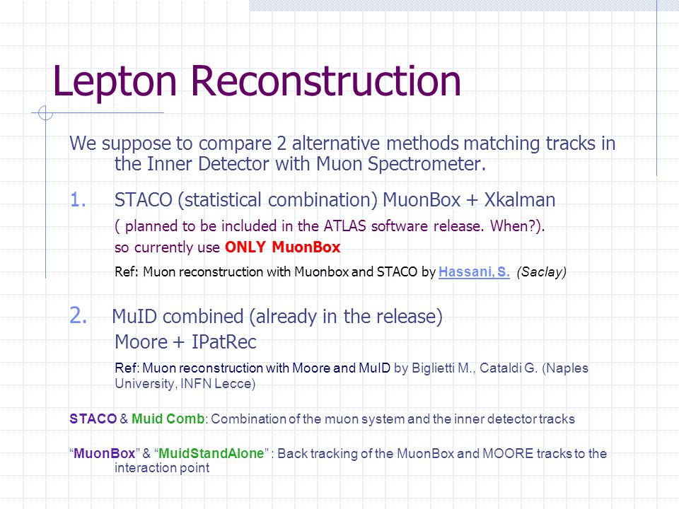Lepton Reconstruction We suppose to compare 2 alternative methods matching tracks in the Inner Detector with Muon Spectrometer.