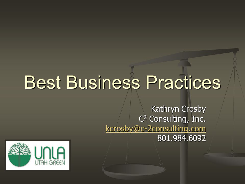 Best Business Practices Kathryn Crosby C 2 Consulting, Inc. kcrosby@c-2consulting.com 801.984.6092