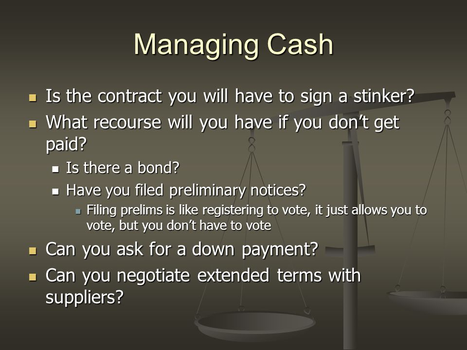 Managing Cash Is the contract you will have to sign a stinker.
