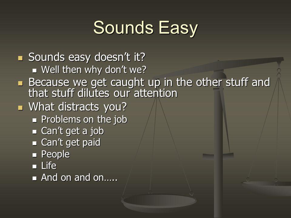 Sounds Easy Sounds easy doesn't it. Sounds easy doesn't it.