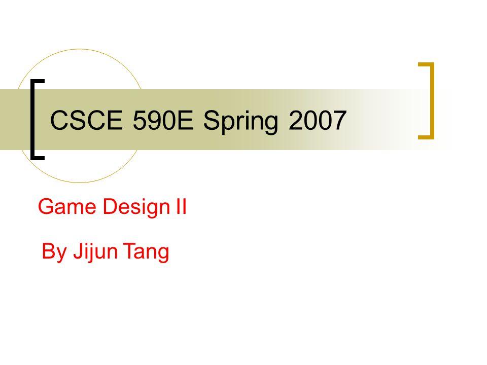 CSCE 590E Spring 2007 Game Design II By Jijun Tang