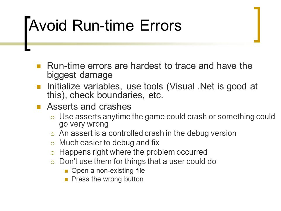 Avoid Run-time Errors Run-time errors are hardest to trace and have the biggest damage Initialize variables, use tools (Visual.Net is good at this), c