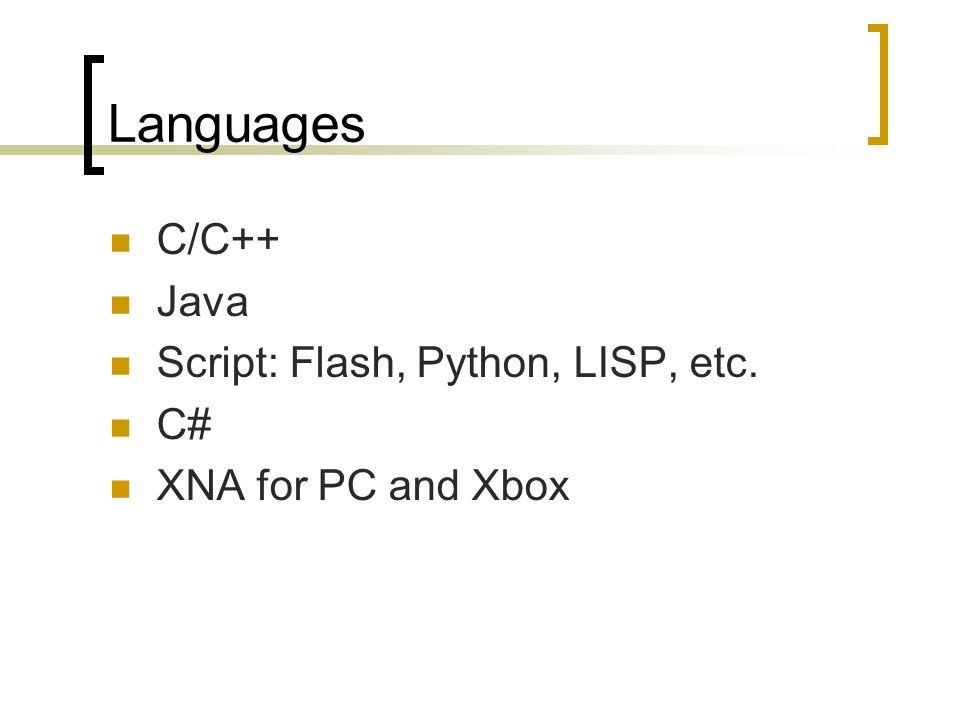 Languages C/C++ Java Script: Flash, Python, LISP, etc. C# XNA for PC and Xbox