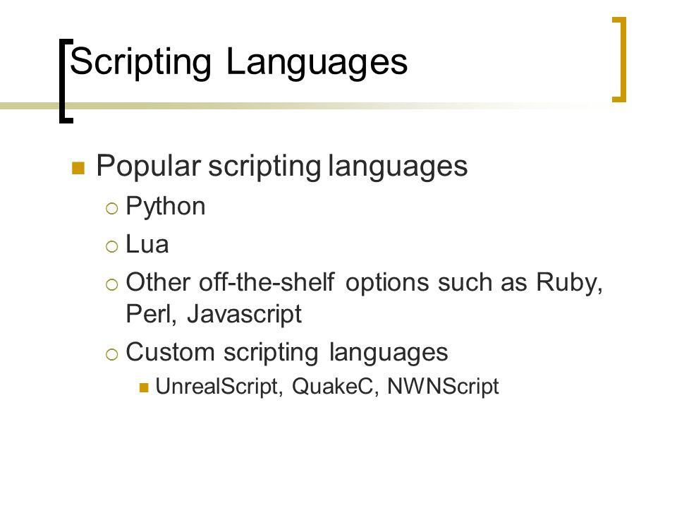 Scripting Languages Popular scripting languages  Python  Lua  Other off-the-shelf options such as Ruby, Perl, Javascript  Custom scripting languag