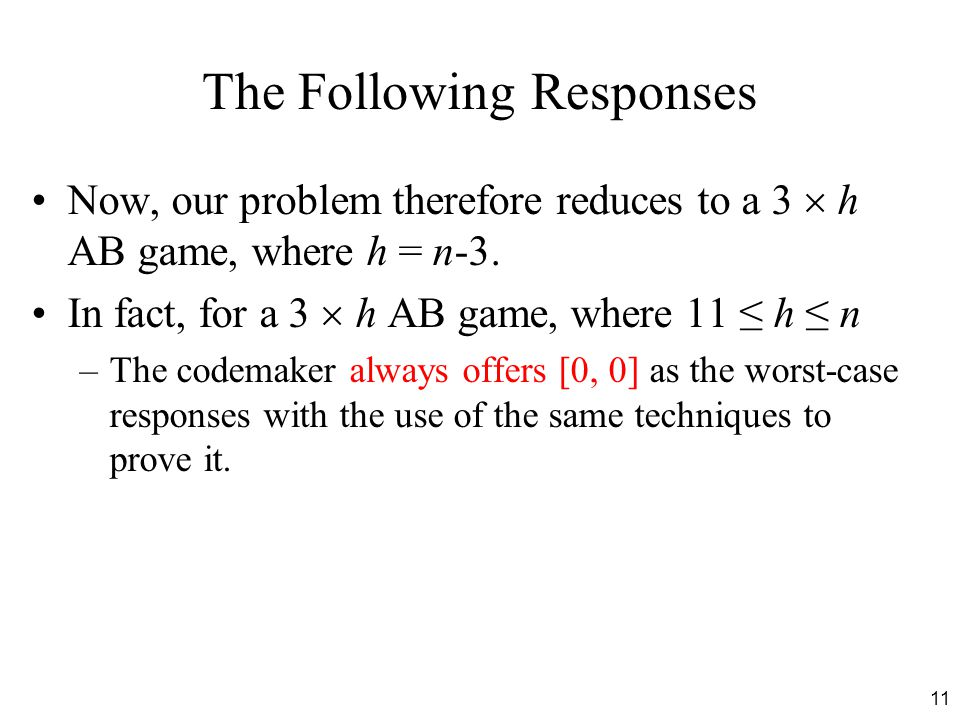 11 The Following Responses Now, our problem therefore reduces to a 3  h AB game, where h = n-3. In fact, for a 3  h AB game, where 11 ≤ h ≤ n –The c