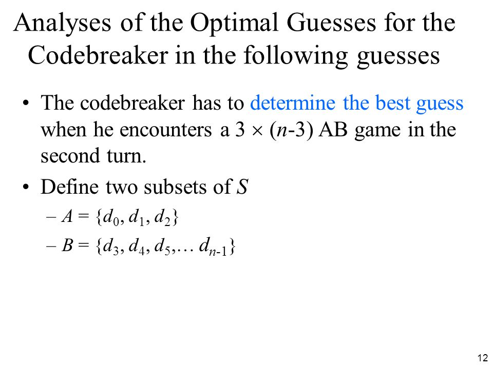 12 Analyses of the Optimal Guesses for the Codebreaker in the following guesses The codebreaker has to determine the best guess when he encounters a 3