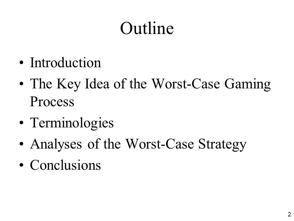 2 Outline Introduction The Key Idea of the Worst-Case Gaming Process Terminologies Analyses of the Worst-Case Strategy Conclusions