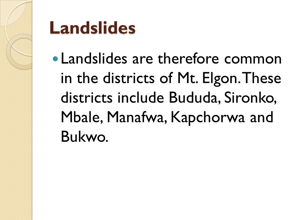 Landslides Landslides are therefore common in the districts of Mt.