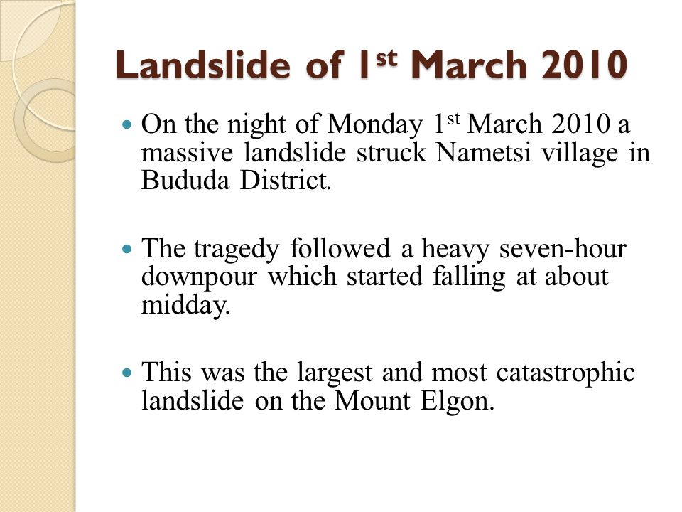 Landslide of 1 st March 2010 On the night of Monday 1 st March 2010 a massive landslide struck Nametsi village in Bududa District.