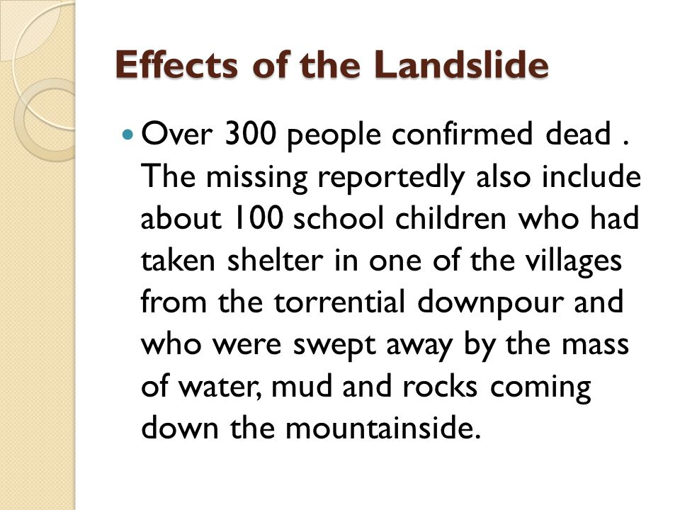 Effects of the Landslide Over 300 people confirmed dead.